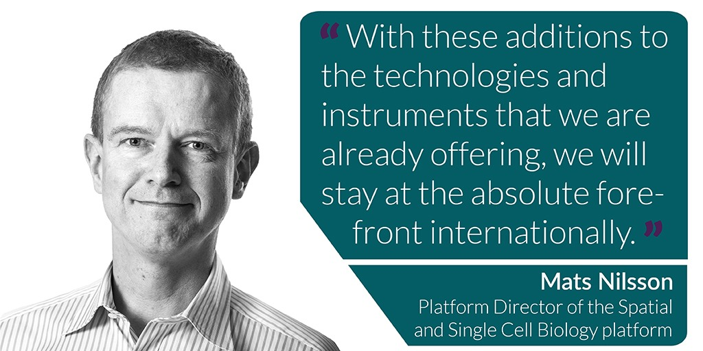 With these additions to the technologies and instruments that we are already offering, we will stay at the absolute fore-front internationally says Mats Nilsson Platform Director of the Spatial and Single Cell Biology platform